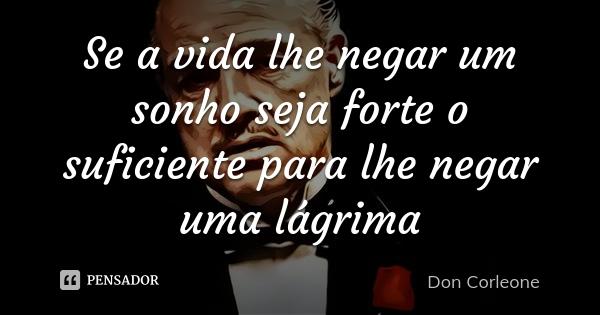 don_corleone_se_a_vida_lhe_negar_um_sonho_seja_forte_o_lp47053